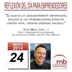 Reflexiones para Emprendedores 24/05/2014               http://es.wikipedia.org/wiki/Elon_Musk        #Emprendedores #Emprendedurismo #Entrepreneurship #Frases #Citas #Reflexiones