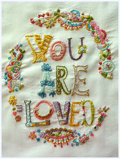 You Are Loved Embroidery - GORGEOUS!! Actual Link to project and included link to pattern source.