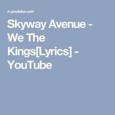 Skyway Avenue - We The Kings[Lyrics] We The Kings Lyrics, Love Songs, Music, Youtube, Musica, Musik, Muziek, Music Activities, Youtubers