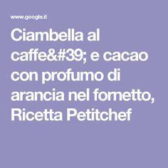 Ciambella al caffe' e cacao con profumo di arancia nel fornetto, Ricetta Petitchef