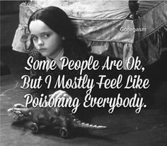 """""""Some people are ok, but I mostly feel like poisoning everybody."""" Wednesday Addams, the Addams family Funny Quotes, Life Quotes, Funny Memes, Hilarious, Dark Humor Quotes, Addams Family Quotes, The Addams Family, Wednesday Addams, Happy Wednesday"""