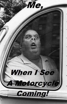 More like when I hear one and I'm waiting for it to drive by!