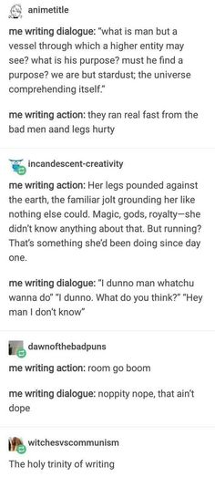 Ugh I suck at writing dialogue. The second post is so relatable it hurts Writing Humor, Writing Advice, Writing Help, Writing A Book, Writing Ideas, Tumblr Funny, Funny Memes, Hilarious, Writing Promts