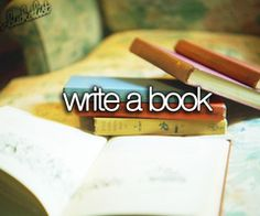 I'm going to be  starting a story on wattpad soon, I have to finish writing my first copy first before I start posting chapters, so that will be a book, then I can check this off my bucket list :)