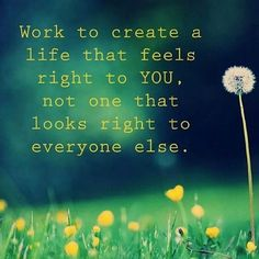 a life that feels right for you life quotes quotes quote life life quote inspirational quotes wise quotes instagram quotes