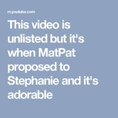This video is unlisted but it's when MatPat proposed to Stephanie and it's adorable