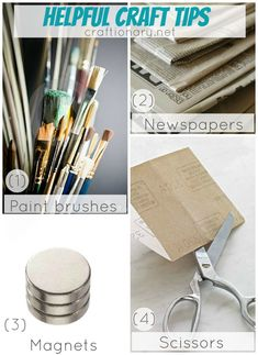 (1) Soak your paint brushes in fabric softener or hair conditioner for 10 mins. Paint wipes off easily. (2) Use newspapers to create huge patterns. (3) Use a magnet for easy picking of sewing pins. (4) Cut through sandpaper a few times to sharpen your scissors.