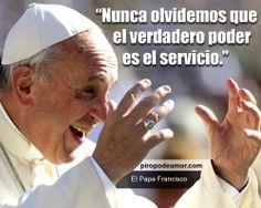 Nunca olvidemos que el verdadero poder es el servicio.  http://piropodeamor.com/frases-15759