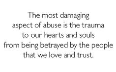 the most damaging aspect of abuse is the trauma to our hearts and souls from being betrayed by the people we love and trust. #PTSD #CPTSD