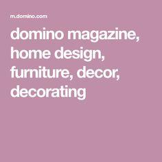 domino magazine, home design, furniture, decor, decorating