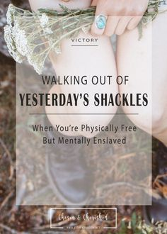 4 steps for finding victory over our past in Christ, Egyptians in the desert, walking out of yesterday's shackles, finding freedom in Christ, living in victory, bible study, bible verses on freedom, more than an overcomer