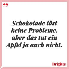 Quotes with a lot of humor- Zitate mit viel Humor Chocolate doesn& solve any problems, but an apple doesn& either. Short Funny Quotes, Funny Quotes For Teens, Funny Quotes About Life, Inspiring Quotes About Life, Work Life Quotes, Live Quotes For Him, Inspirational Bible Quotes, Positive Quotes, Funny Quotes For Instagram