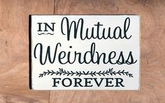 Wedding Sign Dr Suess Quotes In Mutual Weirdness Love Funny Anniversary Engagement Bridal Shower Gift Ideas Custom Hand Painted Wall Art - The Sign Shoppe