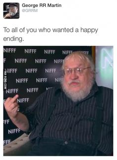 George RR Martin replies to the fans. Sick bastard.