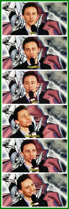 Tom Hiddleston, couldn't have said it better! Look how his face lights up!!