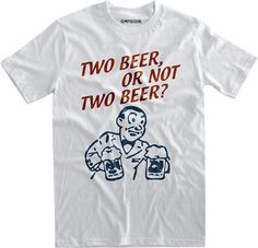 Two beer or not two beer TShirt by vidaiberica on Etsy