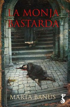 La monja bastarda, Marta Banús, Novela histórica, Arzalia Ediciones, Ana de Austria, Felipe II, Don Juan de Austria,