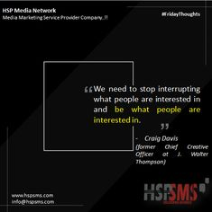 This quote supports the idea that for marketing to work, it must be interesting. Don't be the interruption to what someone wants to consume, be consumable instead.  HSP Media Network (Media Marketing Service Provider Company)  #fridayvibes #fridaythoughts #marketingthoughts #thoughtsoftheDay #marketing #friday #fridaymotivational #bulksms #smsmarketing #marketingquote #hspsms #hspmedianetwork #interrupting Marketing Quotes, Email Marketing, Digital Marketing, Customer Survey, Think On, Bestselling Author, Messages, Thoughts, Motivation