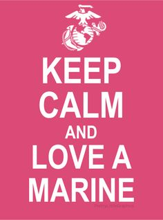 Keep calm and love a Marine. Once a Marine always a Marine. Love my dad! Usmc Love, Marine Love, Once A Marine, Military Love, Military Spouse, Military Weddings, Us Marines, Marines Girlfriend, Girlfriend Quotes