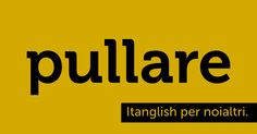 Pullare (to #pull). Mostri, a me! #itanglish