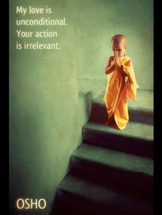 """""""My love is unconditional. Your action is irrelevant."""" - Osho"""