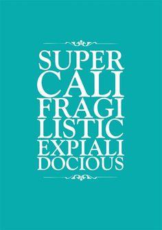 supercalifragilisticexpialidocious...I think I got that right.