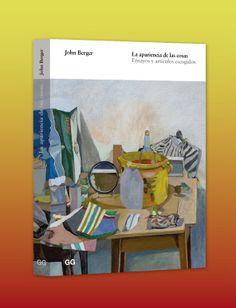 La apariencia de las cosas . Ensayos y artículos escogidos / John Berger