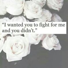 i wanted you to fight for me and you didnt