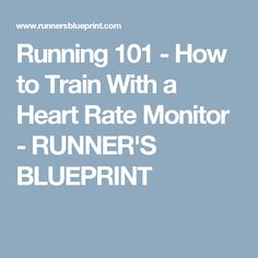 Running 101 - How to Train With a Heart Rate Monitor - RUNNER'S BLUEPRINT