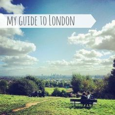 My guide to London - This girl moved to London on her own; this is really good!