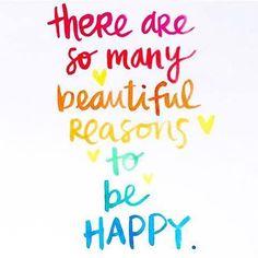Find the reasons to be happy.  #bepositive #behappy #newbeginning