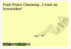 Fuck Prince Charming...I want an Ironworker!