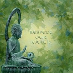 Buddha - respect our earth Buddhist Teachings, Buddhist Wisdom, Buddha Zen, Buddha Quote, Happy Earth, Dalai Lama, Yoga Meditation, Mother Earth, Mother Nature