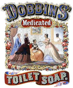 "This poster, circa 1869, shows four well dressed women in a parlor, one of them holding an open a box of ""Dobbins' Medicated Toilet Soap."""