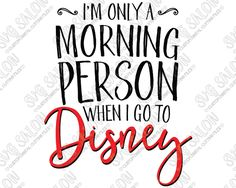I'm Only A Morning Person When I Go To Disney Custom DIY Iron On Vinyl Women's Shirt Decal Cutting File in SVG, EPS, DXF, JPEG, and PNG Format