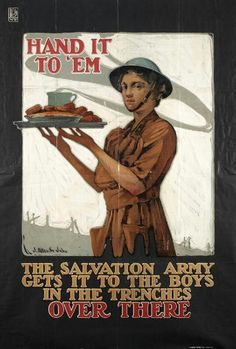 """""""Hand It to 'Em - The Salvation Army Gets it to the Boys in the Trenches Over There"""" ~ WWI poster."""