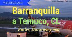 Vuelos de Barranquilla a Temuco ¿Cuántas horas tardan en llegar?