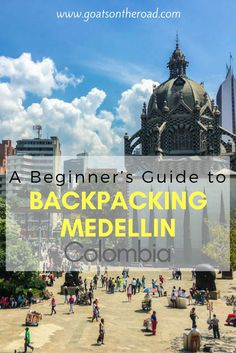 Backpacking Medellín, Colombia: A Beginner's Guide | Travel Guide For Medillin | What To Do In Medellin | Safety Advice For Medellin | Colombia Travel Tips | Colombia Itinerary Planning | What To See In Medellin | Medellin Best Bits | Top Cities in Colomb