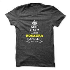 Keep Calm and Let ROSAURA Handle it - custom t shirt #hoodie pattern #victoria secret sweatshirt