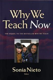 Why we teach now / edited by Sonia Nieto. LB 1775.2 W
