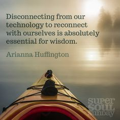 """""""Disconnecting from our technology to reconnect with ourselves is absolutely essential for wisdom."""" — Arianna Huffington #ThriveOCourse"""