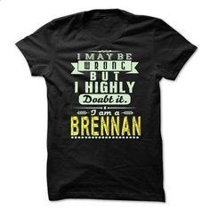 I May Be Wrong ...But I Highly Doubt It Im BRENNAN - Aw - #hoodie creepypasta #navy sweater. GET YOURS => https://www.sunfrog.com/Holidays/I-May-Be-Wrong-But-I-Highly-Doubt-It-Im-BRENNAN--Awesome-Shirt-.html?68278