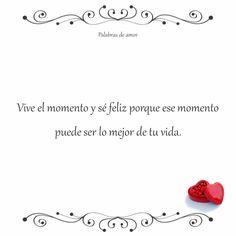 Vive el momento y sé feliz porque ese momento puede ser lo mejor de tu vida. #inspirarse #amo