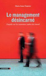 Le management désincarné - Marie-Anne Dujarier http://boreal.academielouvain.be/lib/item?id=chamo:1848126&theme=UCL