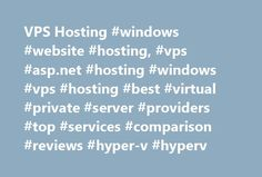 VPS Hosting #windows #website #hosting, #vps #asp.net #hosting #windows #vps #hosting #best #virtual #private #server #providers #top #services #comparison #reviews #hyper-v #hyperv http://new-mexico.nef2.com/vps-hosting-windows-website-hosting-vps-asp-net-hosting-windows-vps-hosting-best-virtual-private-server-providers-top-services-comparison-reviews-hyper-v-hyperv/  # VPS ASP.NET Hosting Top 10 reasons to host with our Top VPS Hosting providers recommended list: VPS Web Hosting Services…