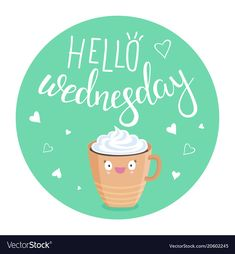 Illustration of Vector illustration of Hello Wednesday with a Cup of coffee with cream vector art, clipart and stock vectors. Hello Thursday, Hello Friday, Happy Wednesday, Body Shop At Home, The Body Shop, Sleepy Quotes, Latest Good Morning Images, Cute Funny Cartoons, Coffee Shop Logo