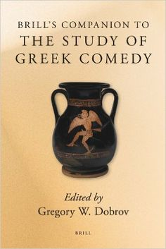 Brill's companion to the study of Greek comedy / edited by Gregory W. Dobrov  - Leiden ; Boston : Brill, 2010