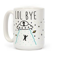 """Get out of this world with this """"LOL BYE"""" funny alien design for those who don't want to deal with the year 2016, political mayhem, social injustice, and other issues in this crazy world. Perfect for an alien lover, alien memes, outer space, science lover, and wanting to get abducted by aliens!"""