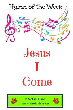 Jesus I Come.   A lovely old hymn.  Learn the history behind this hymn.  http://www.anetintime.ca/2017/06/hymn-study-jesus-i-come.html