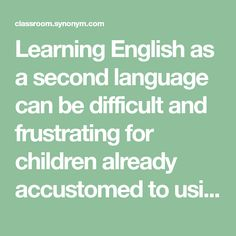Learning English as a second language can be difficult and frustrating for children already accustomed to using another language. ESL teachers can use short games that will make learning less ...
